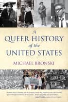 A Queer History of the United States ebook by Michael Bronski