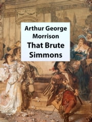 That Brute Simmons ebook by Arthur George Morrison