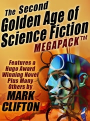 The Second Golden Age of Science Fiction Megapack #2 -- Mark Clifton ebook by Mark Clifton,Frank Riley