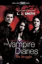 The Vampire Diaries: The Struggle ebook by L. J. Smith