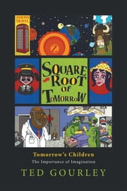 Square Root to Tomorrow - The Importance of Imagination ebook by Ted Gourley
