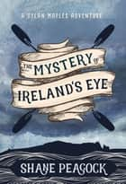 The Mystery of Ireland's Eye ebook by Shane Peacock