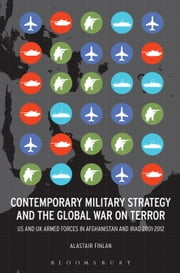 Contemporary Military Strategy and the Global War on Terror - US and UK Armed Forces in Afghanistan and Iraq 2001-2012 ebook by Alastair Finlan