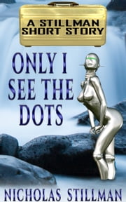 Only I See the Dots ebook by Nicholas Stillman
