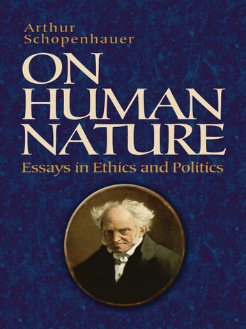 On Human Nature - Essays in Ethics and Politics ebook by Arthur Schopenhauer,T. Bailey Saunders