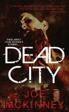 Dead City ebook by Joe Mckinney
