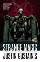 Strange Magic ebook by Justin Gustainis