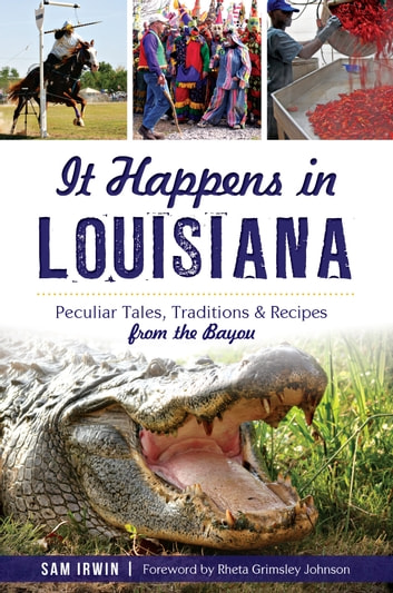 It Happens in Louisiana - Peculiar Tales, Traditions & Recipes from the Bayou ebook by Sam Irwin