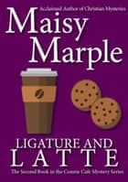 Ligature & Latte: A Clean Small Town Cozy Mystery with Coffee & Romance - A Connie Cafe Mystery, #2 ebook by Maisy Marple