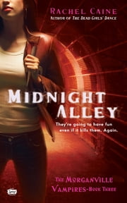 Midnight Alley - The Morganville Vampires, Book III ebook by Rachel Caine