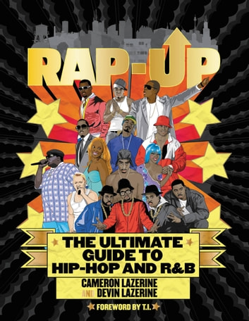 Rap-Up - The Ultimate Guide to Hip-Hop and R&B ebook by Devin Lazerine,Cameron Lazerine