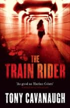 The Train Rider ebook by Tony Cavanaugh