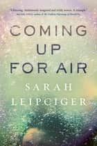 Coming Up for Air ebook by Sarah Leipciger