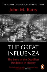The Great Influenza - The Story of the Deadliest Pandemic in History ebook by John M Barry