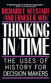 Thinking In Time - The Uses Of History For Decision Makers ebook by Richard E. Neustadt