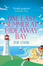 One Last Summer at Hideaway Bay: A gripping romantic read with an ending you won't see coming! ebook by Zoe Cook