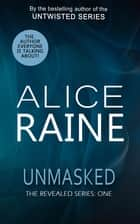 Unmasked - The Revealed Series ebook by Alice Raine