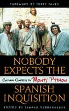 Nobody Expects the Spanish Inquisition - Cultural Contexts in Monty Python ebook by Tomasz Dobrogoszcz, Terry Jones