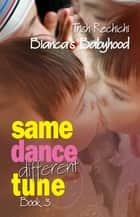 Same Dance Different Tune - Bianca's Babyhood ebook by Trish Rechichi