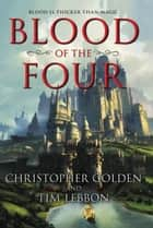 Blood of the Four ebook by Christopher Golden, Tim Lebbon