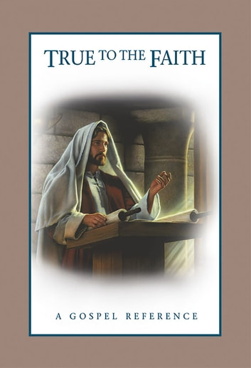 True to the Faith ebook by The Church of Jesus Christ of Latter-day Saints