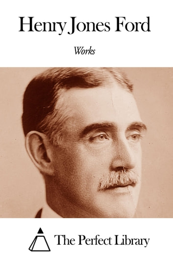 Works of Henry Jones Ford ebook by Henry Jones Ford