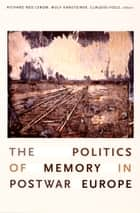 The Politics of Memory in Postwar Europe ebook by Richard Ned Lebow, Wulf Kansteiner, Claudio Fogu,...