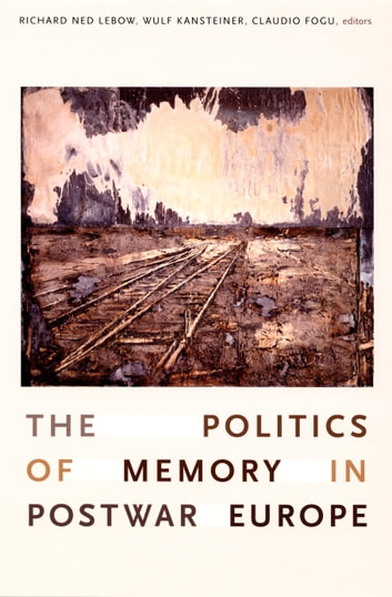 The Politics of Memory in Postwar Europe ebook by Heidemarie Uhl,Richard J. Golsan