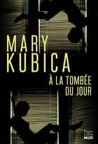 À la tombée du jour ebook by Mary Kubica