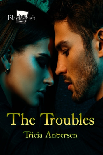 The Troubles (Black Irish 3) ebook by Tricia Andersen