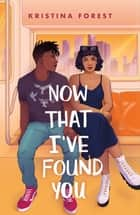 Now That I've Found You ebook by Kristina Forest