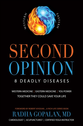 Second Opinion - 8 Deadly Diseases-Western Medicine, Eastern Medicine, You Power: Together They Could Save Your Life ebook by Radha Gopalan