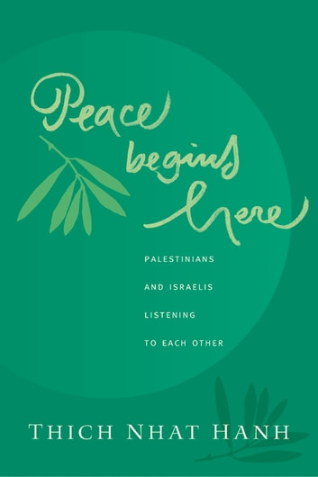 Peace Begins Here - Palestinians and Israelis Listening to Each Other ebook by Thich Nhat Hanh