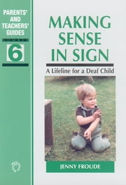 Making Sense in Sign - A Lifeline for a Deaf Child ebook by Jenny Froude