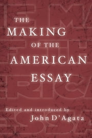 The Making of the American Essay ebook by John D'Agata