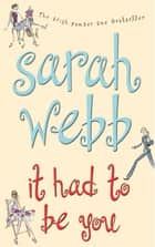 It Had to Be You ebook by Sarah Webb
