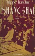 Shanghai eBook by Philippe Franchini
