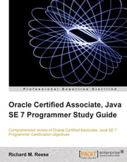 Oracle Certified Associate, Java SE 7 Programmer Study Guide ebook by Richard M. Reese