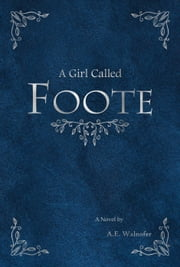 A Girl Called Foote ebook by A.E. Walnofer