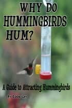 Why Do Hummingbirds Humm? ebook by Eddie Lay