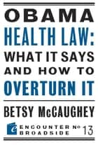 Obama Health Law: What It Says and How to Overturn It ebook by Betsy McCaughey