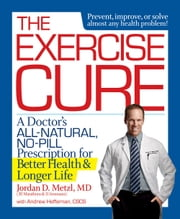 The Exercise Cure - A Doctor's All-Natural, No-Pill Prescription for Better Health and Longer Life ebook by Jordan Metzl, Andrew Heffernan