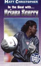 In the Goal With ... Briana Scurry ebook by Matt Christopher