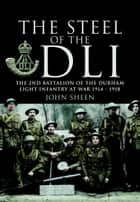 Steel of the DLI (2nd Bn 1914/18) ebook by John  Sheen