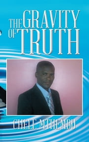 The Gravity of Truth ebook by Chele Mthembu