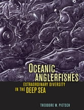 Oceanic Anglerfishes: Extraordinary Diversity in the Deep Sea ebook by Pietsch, Theodore W., Ph.D.