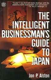 Intelligent Businessman's Guide to Japan ebook by Jon P Alston