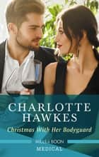 Christmas With Her Bodyguard ebook by Charlotte Hawkes
