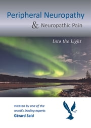 Peripheral Neuropathy & Neuropathic Pain - Into the Light ebook by Professor Gérard Said MD FRCP