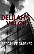 Delilah's Valor ebook by Becca Lee Gardner